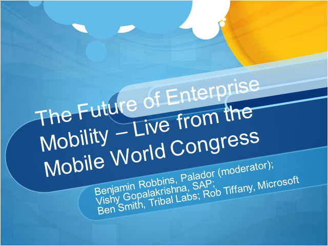 The Future of Enterprise Mobility – Live from the Mobile World Congress